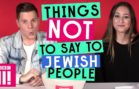 Things Not To Say To Jewish People. Or Anyone.
