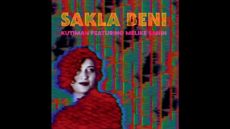 Sakla Beni: Israeli Kutiman & Turkish Melike Şahin in a Great Collaboration!